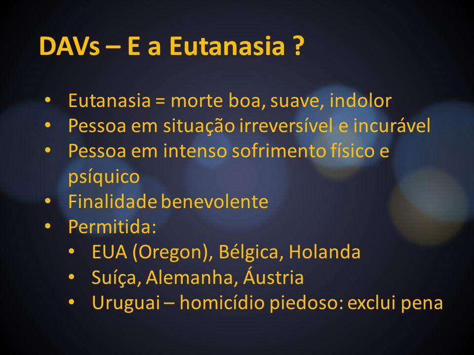 DAVs – E a Eutanasia Eutanasia = morte boa, suave, indolor