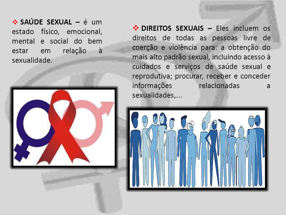 SAÚDE SEXUAL – é um estado físico, emocional, mental e social do bem estar em relação à sexualidade.