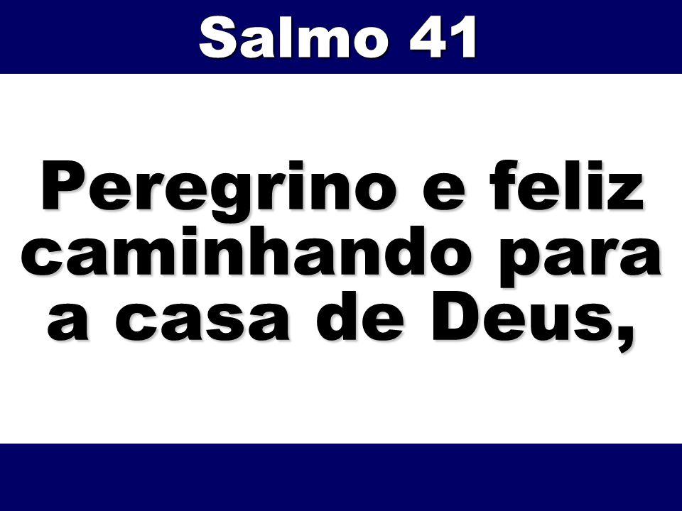Peregrino e feliz caminhando para a casa de Deus,