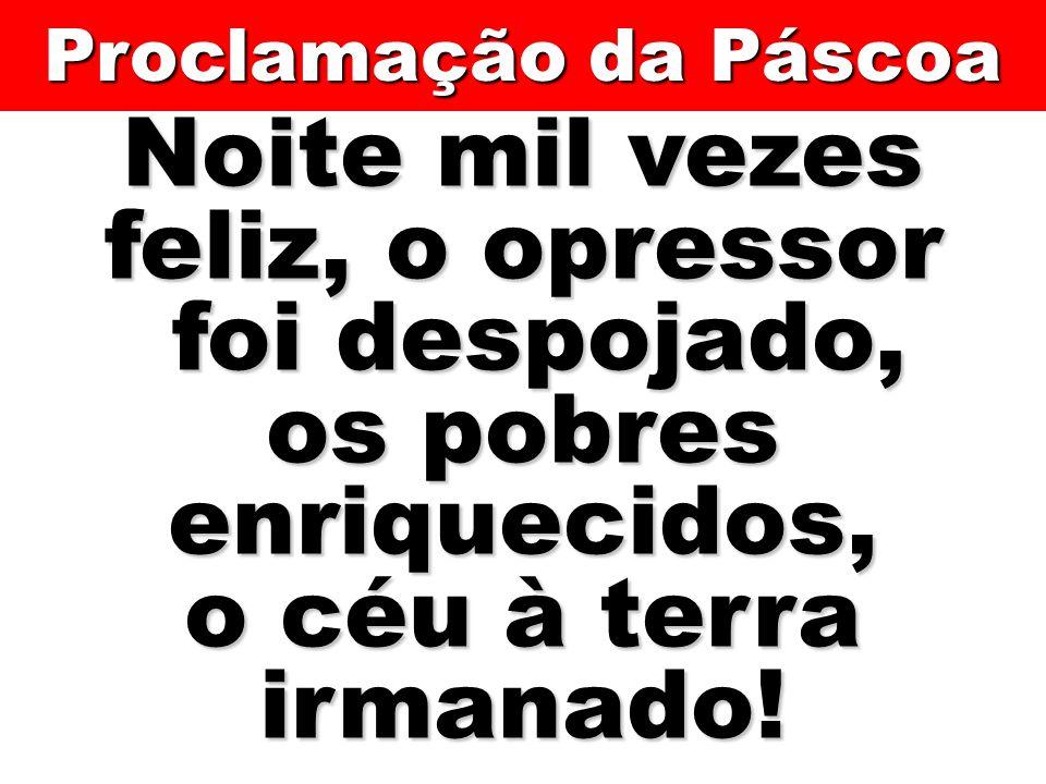 Noite mil vezes feliz, o opressor os pobres enriquecidos,