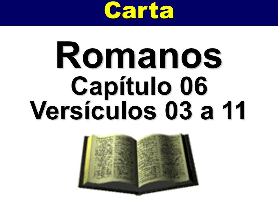 Carta Romanos Capítulo 06 Versículos 03 a 11