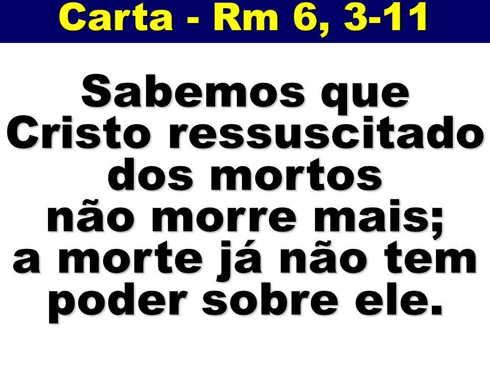 Sabemos que Cristo ressuscitado a morte já não tem poder sobre ele.