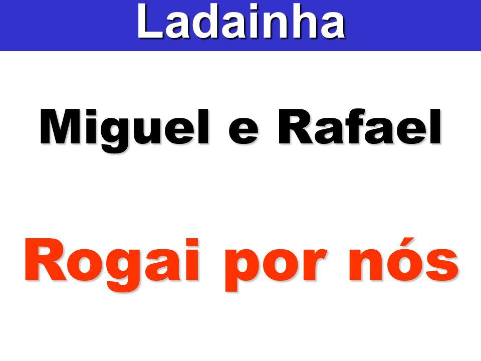 Ladainha Miguel e Rafael Rogai por nós