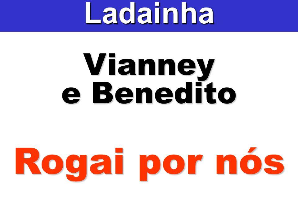 Ladainha Vianney e Benedito Rogai por nós