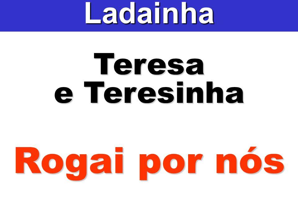 Ladainha Teresa e Teresinha Rogai por nós