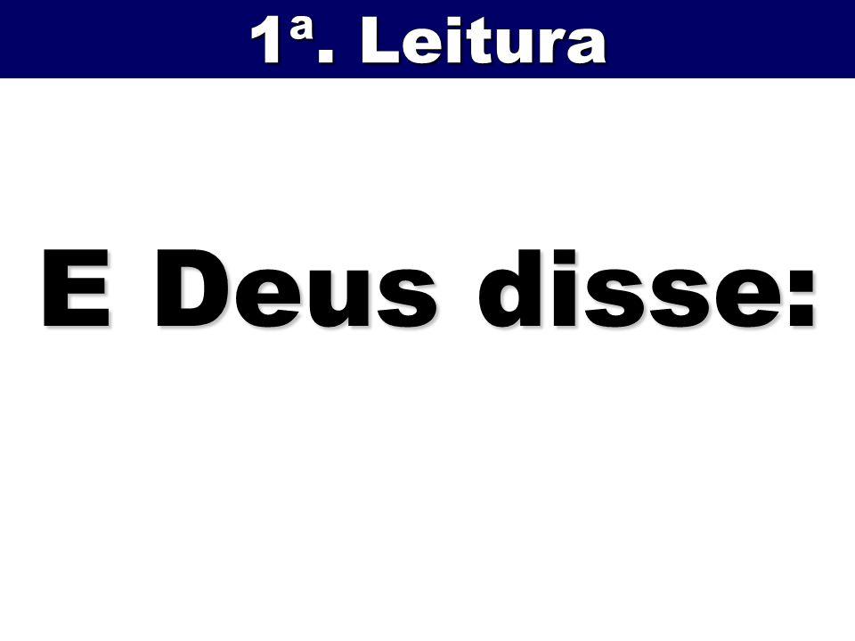 1ª. Leitura E Deus disse:
