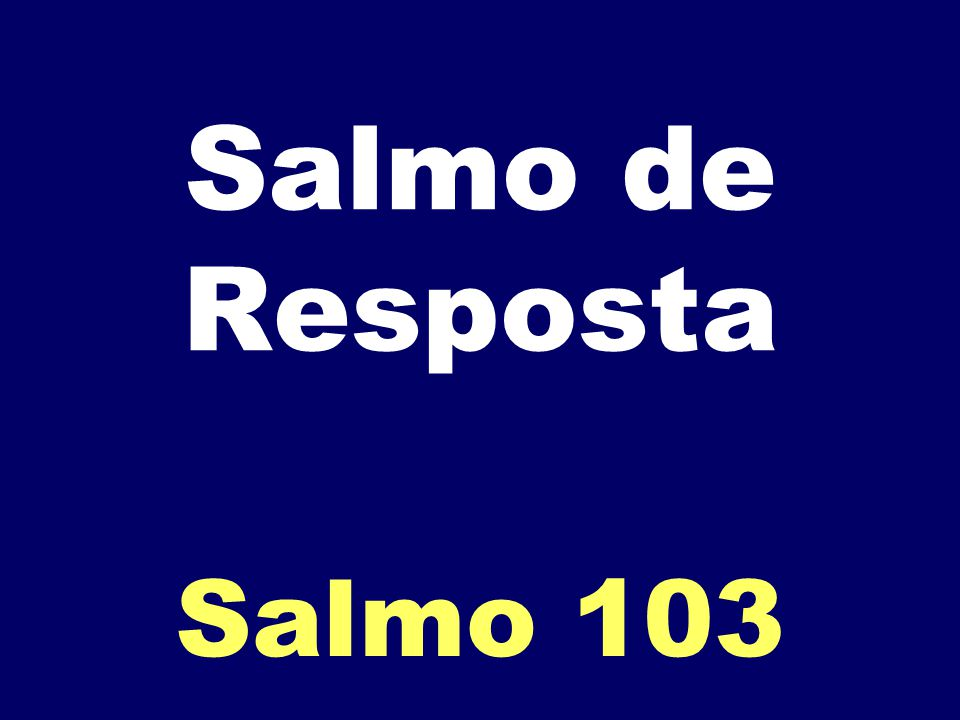 Salmo de Resposta Salmo 103