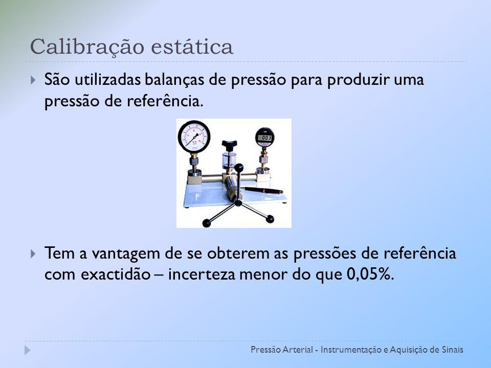 Calibração estática São utilizadas balanças de pressão para produzir uma pressão de referência.