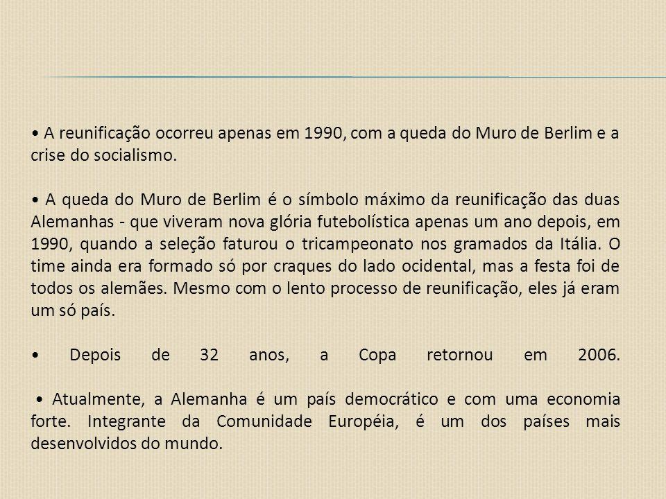 • A reunificação ocorreu apenas em 1990, com a queda do Muro de Berlim e a crise do socialismo.