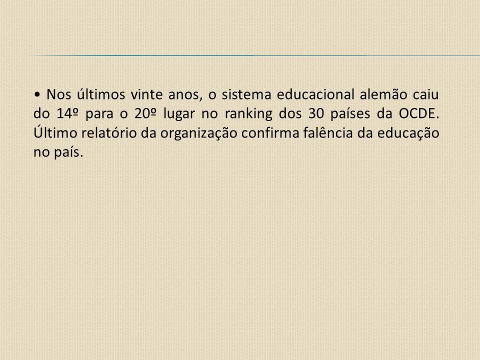 • Nos últimos vinte anos, o sistema educacional alemão caiu do 14º para o 20º lugar no ranking dos 30 países da OCDE.