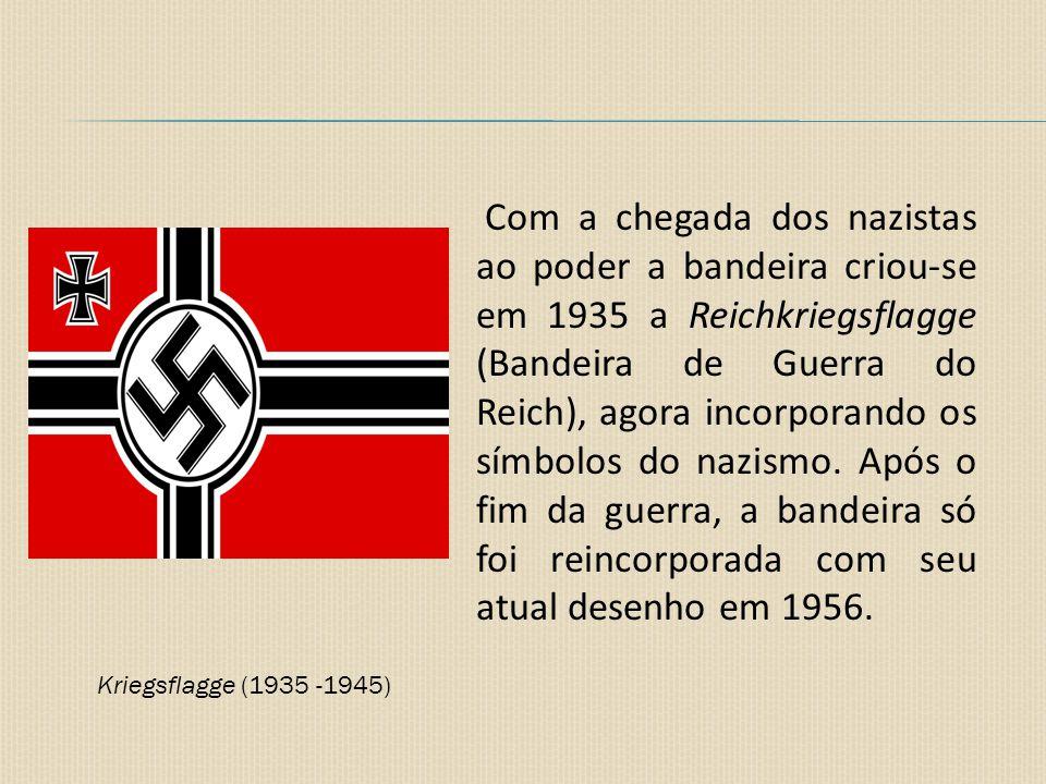 Com a chegada dos nazistas ao poder a bandeira criou-se em 1935 a Reichkriegsflagge (Bandeira de Guerra do Reich), agora incorporando os símbolos do nazismo. Após o fim da guerra, a bandeira só foi reincorporada com seu atual desenho em 1956.