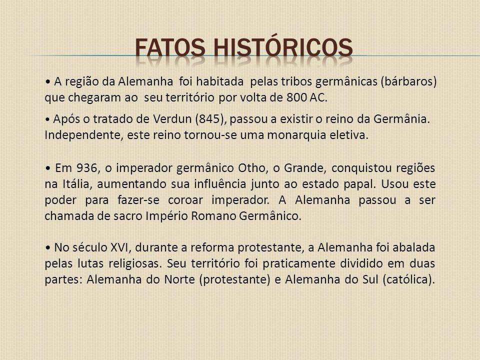 Fatos históricos • A região da Alemanha foi habitada pelas tribos germânicas (bárbaros) que chegaram ao seu território por volta de 800 AC.