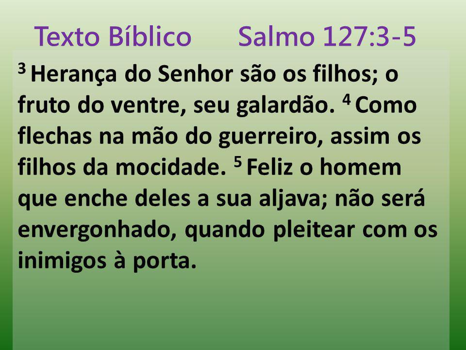 Texto Bíblico Salmo 127:3-5