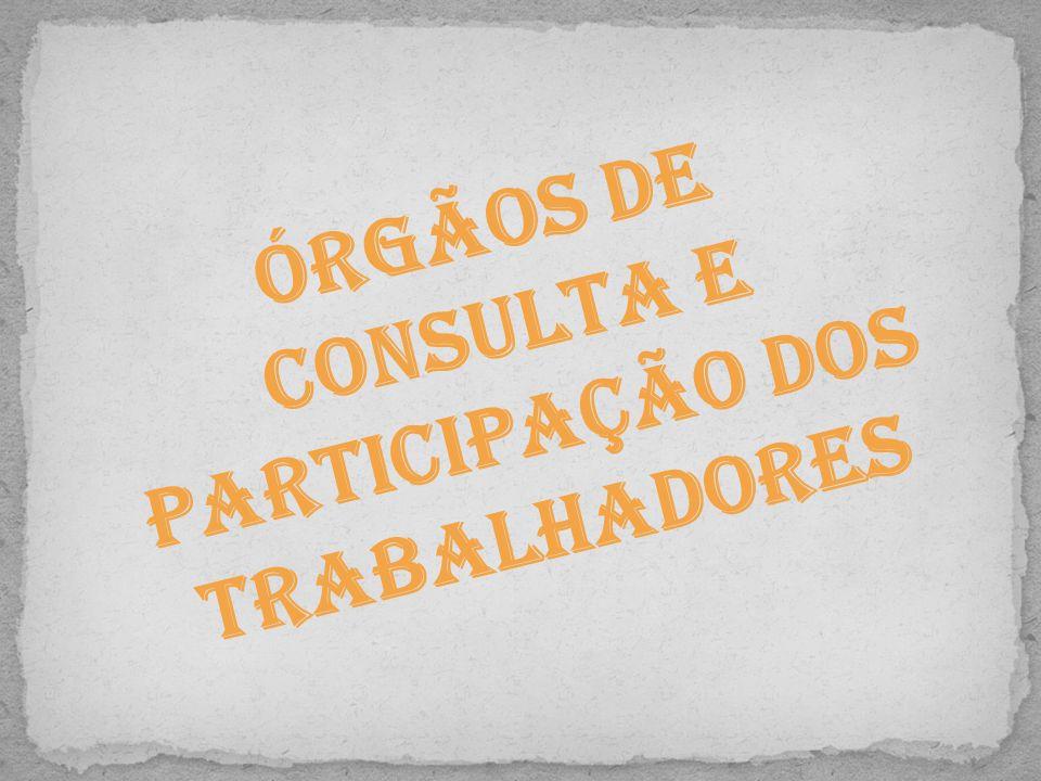Órgãos de Consulta e Participação dos Trabalhadores