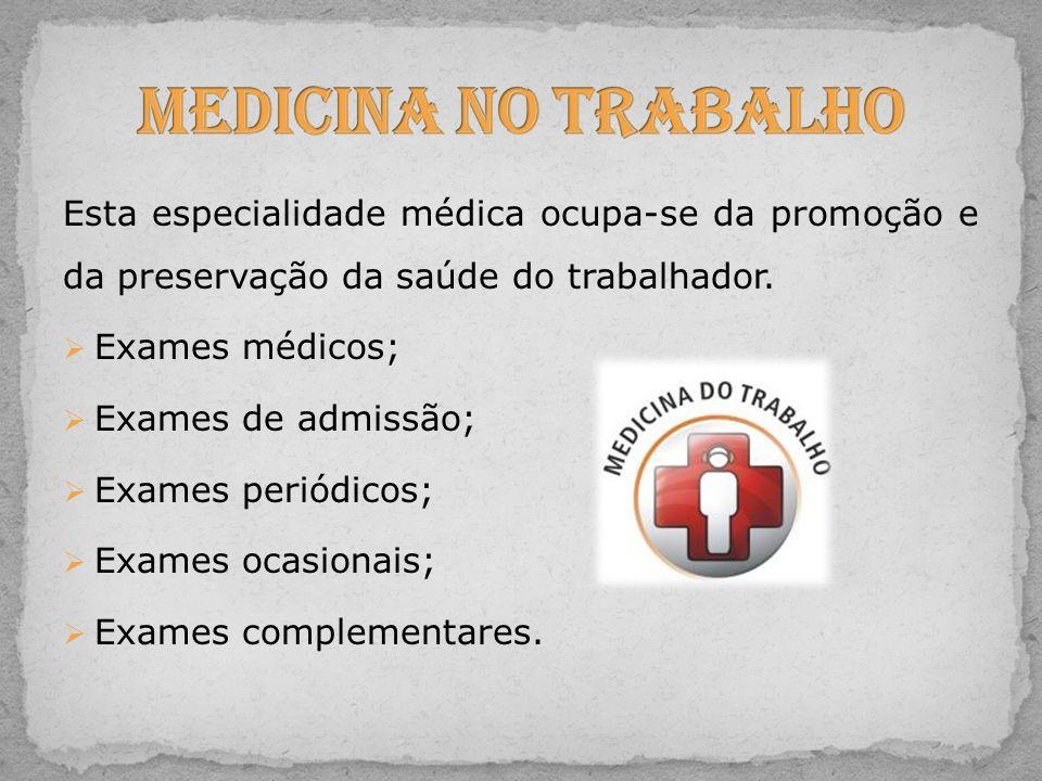 Medicina no Trabalho Esta especialidade médica ocupa-se da promoção e da preservação da saúde do trabalhador.