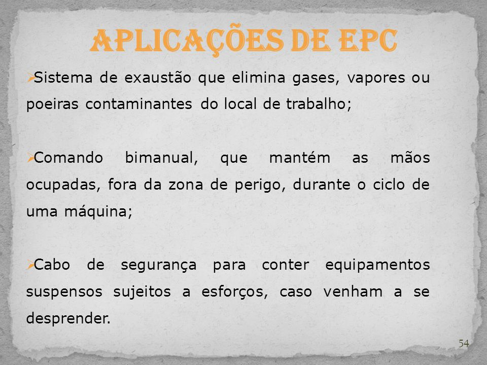 Aplicações de EPC Sistema de exaustão que elimina gases, vapores ou poeiras contaminantes do local de trabalho;