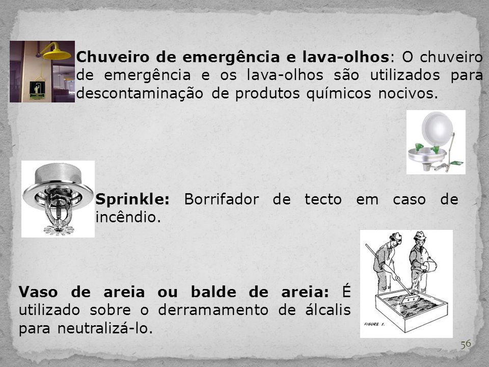 Chuveiro de emergência e lava-olhos: O chuveiro de emergência e os lava-olhos são utilizados para descontaminação de produtos químicos nocivos.