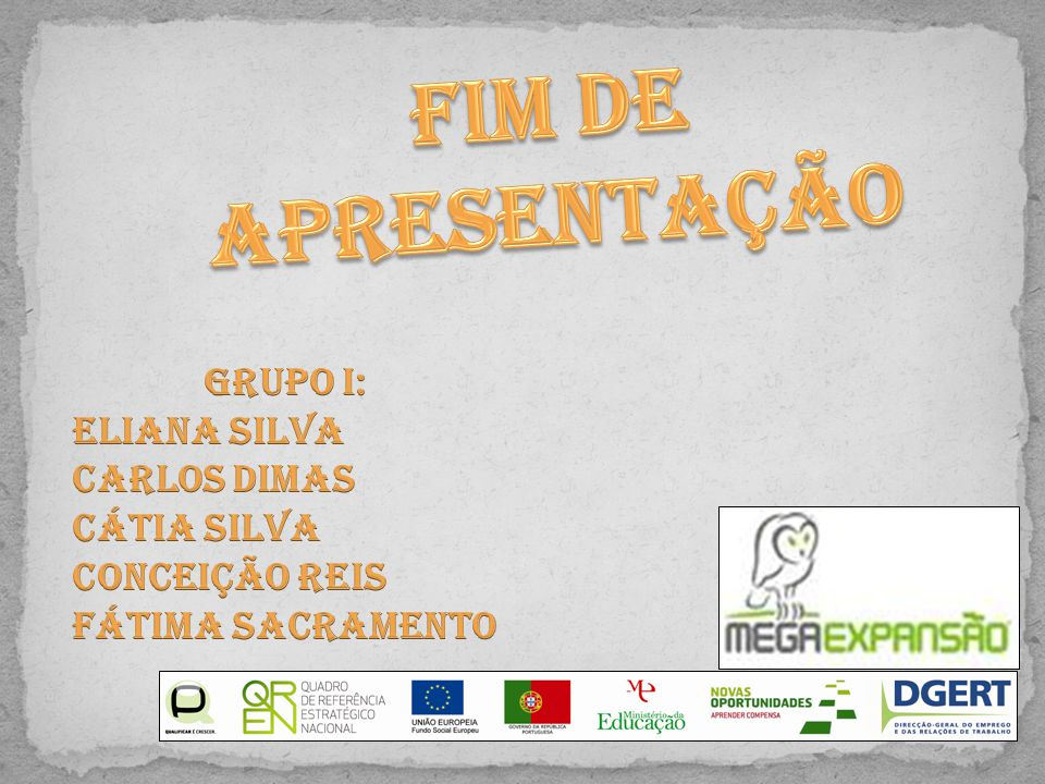 Fim de Apresentação Grupo I: Eliana Silva Carlos Dimas Cátia Silva
