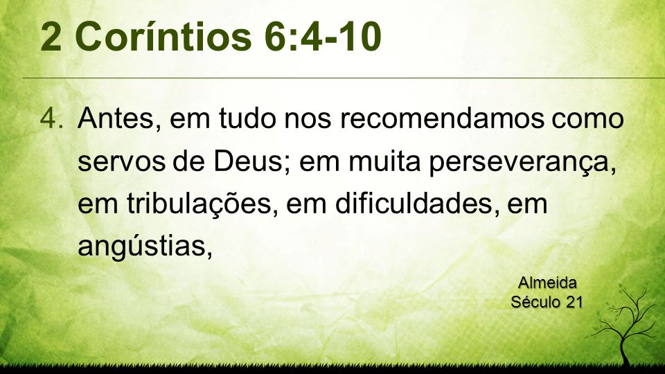 2 Coríntios 6:4-10 Antes, em tudo nos recomendamos como servos de Deus; em muita perseverança, em tribulações, em dificuldades, em angústias,