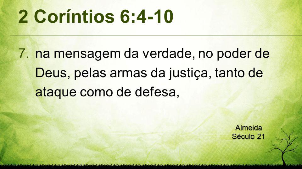 2 Coríntios 6:4-10 na mensagem da verdade, no poder de Deus, pelas armas da justiça, tanto de ataque como de defesa,