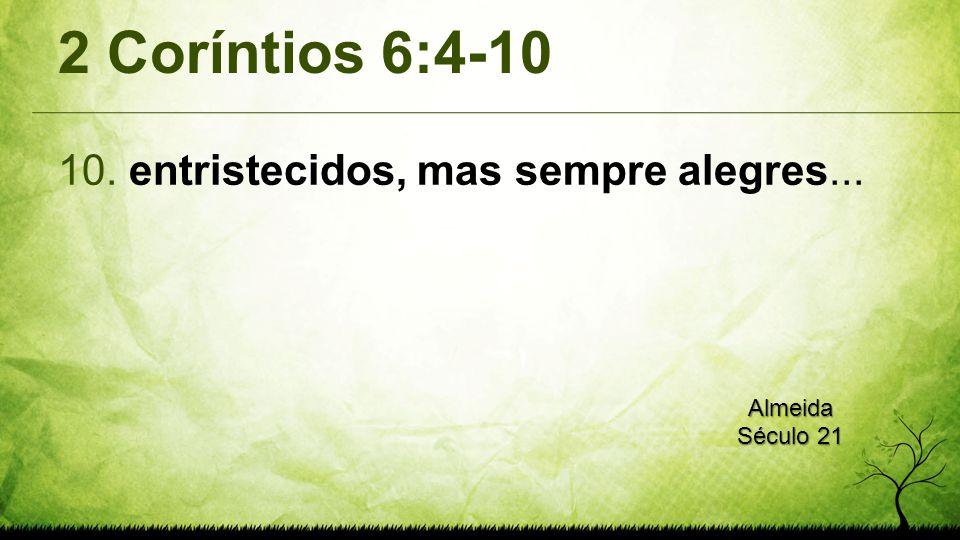 2 Coríntios 6:4-10 entristecidos, mas sempre alegres...