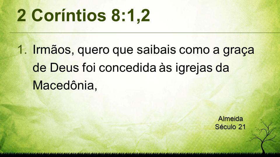 2 Coríntios 8:1,2 Irmãos, quero que saibais como a graça de Deus foi concedida às igrejas da Macedônia,