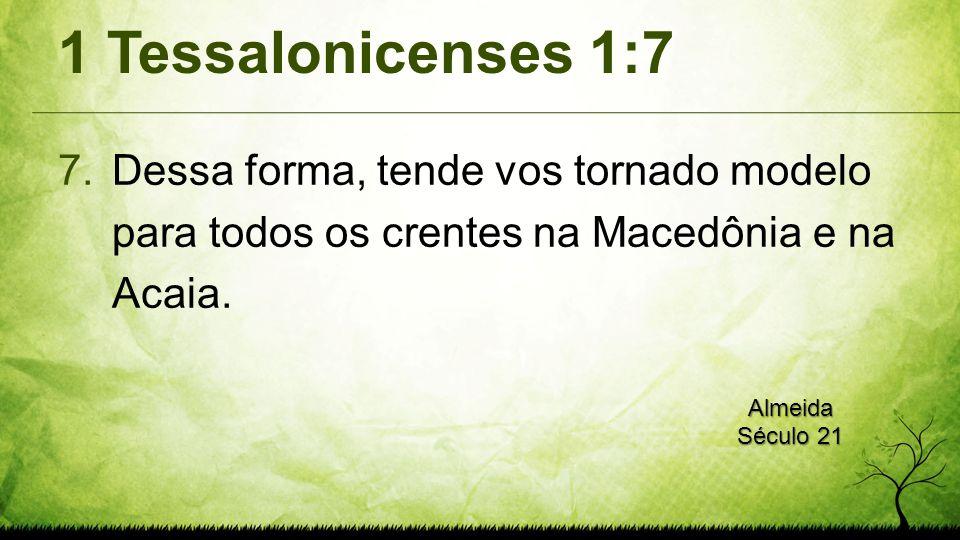1 Tessalonicenses 1:7 Dessa forma, tende vos tornado modelo para todos os crentes na Macedônia e na Acaia.