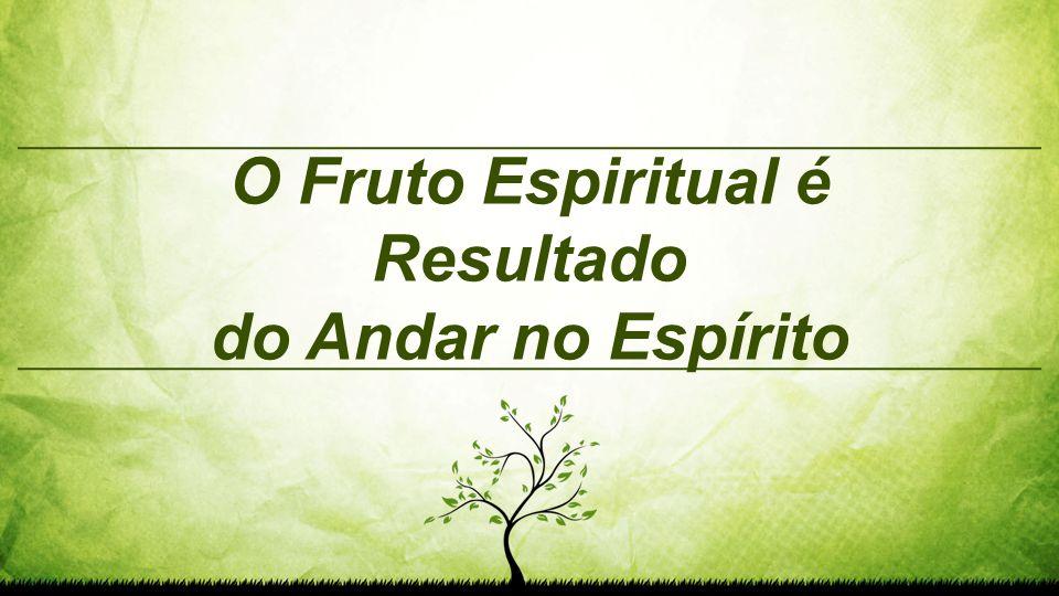 O Fruto Espiritual é Resultado do Andar no Espírito