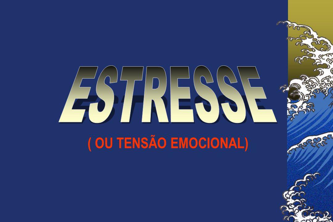ESTRESSE ( OU TENSÃO EMOCIONAL)