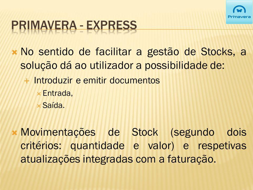 Primavera - EXPRESS No sentido de facilitar a gestão de Stocks, a solução dá ao utilizador a possibilidade de: