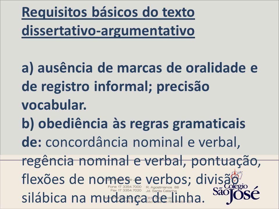 Requisitos básicos do texto dissertativo-argumentativo a) ausência de marcas de oralidade e de registro informal; precisão vocabular.