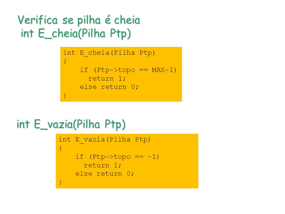 Verifica se pilha é cheia int E_cheia(Pilha Ptp)