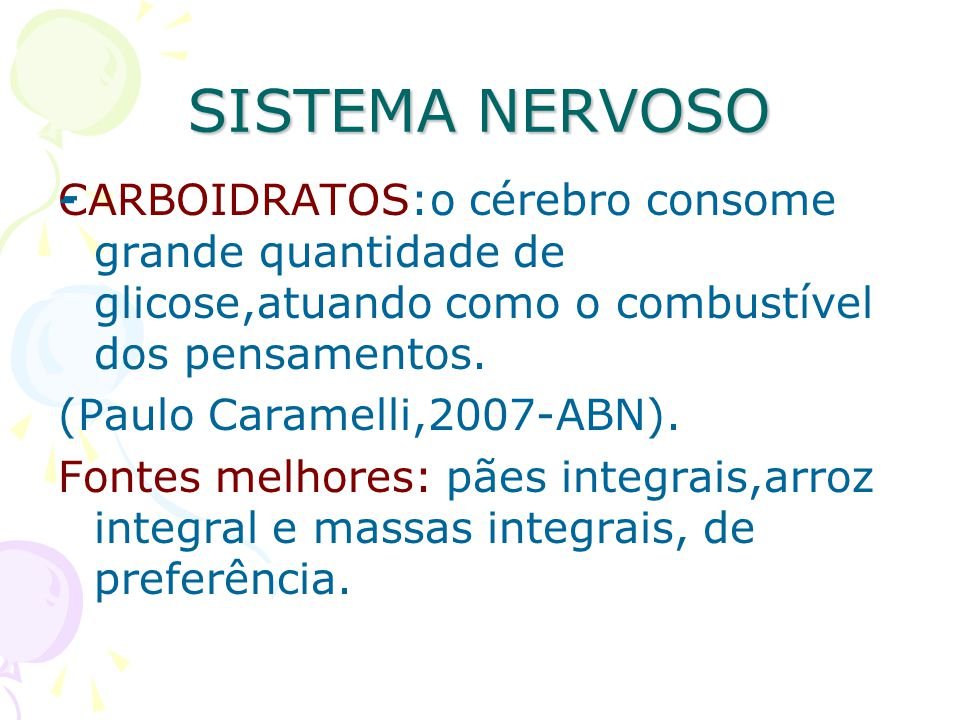 SISTEMA NERVOSO - CARBOIDRATOS:o cérebro consome grande quantidade de glicose,atuando como o combustível dos pensamentos.