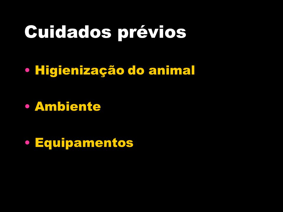 Cuidados prévios Higienização do animal Ambiente Equipamentos