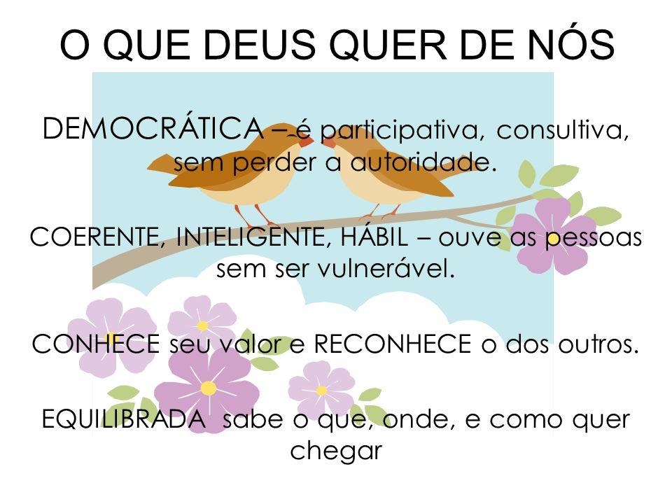 O QUE DEUS QUER DE NÓS DEMOCRÁTICA – é participativa, consultiva, sem perder a autoridade.