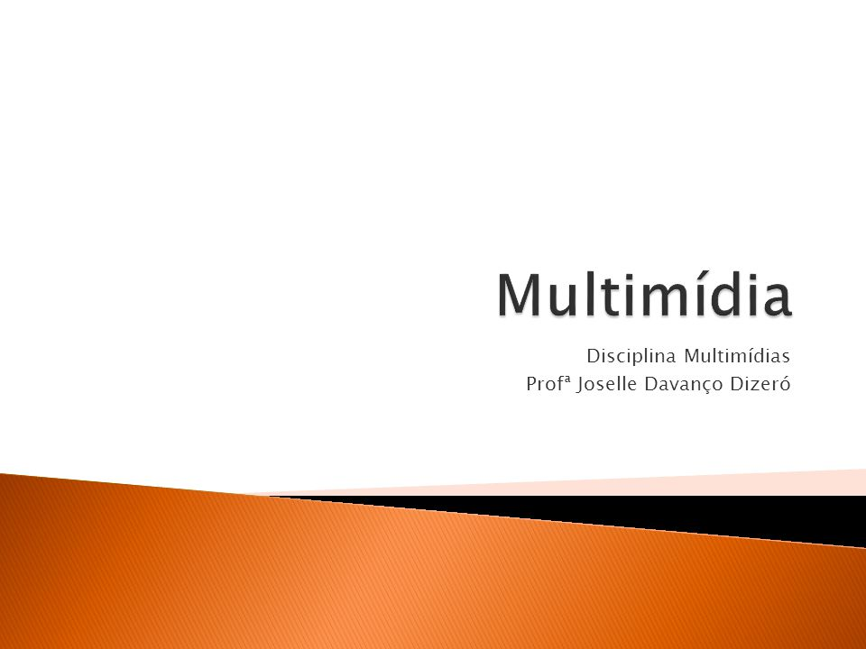 Disciplina Multimídias Profª Joselle Davanço Dizeró