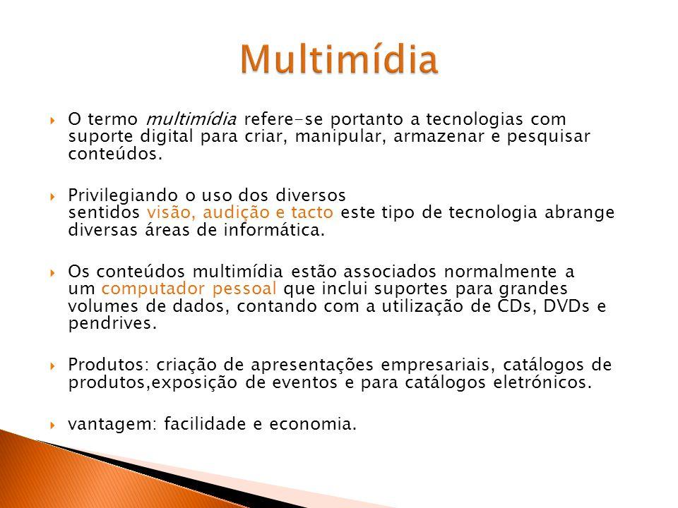 Multimídia O termo multimídia refere-se portanto a tecnologias com suporte digital para criar, manipular, armazenar e pesquisar conteúdos.