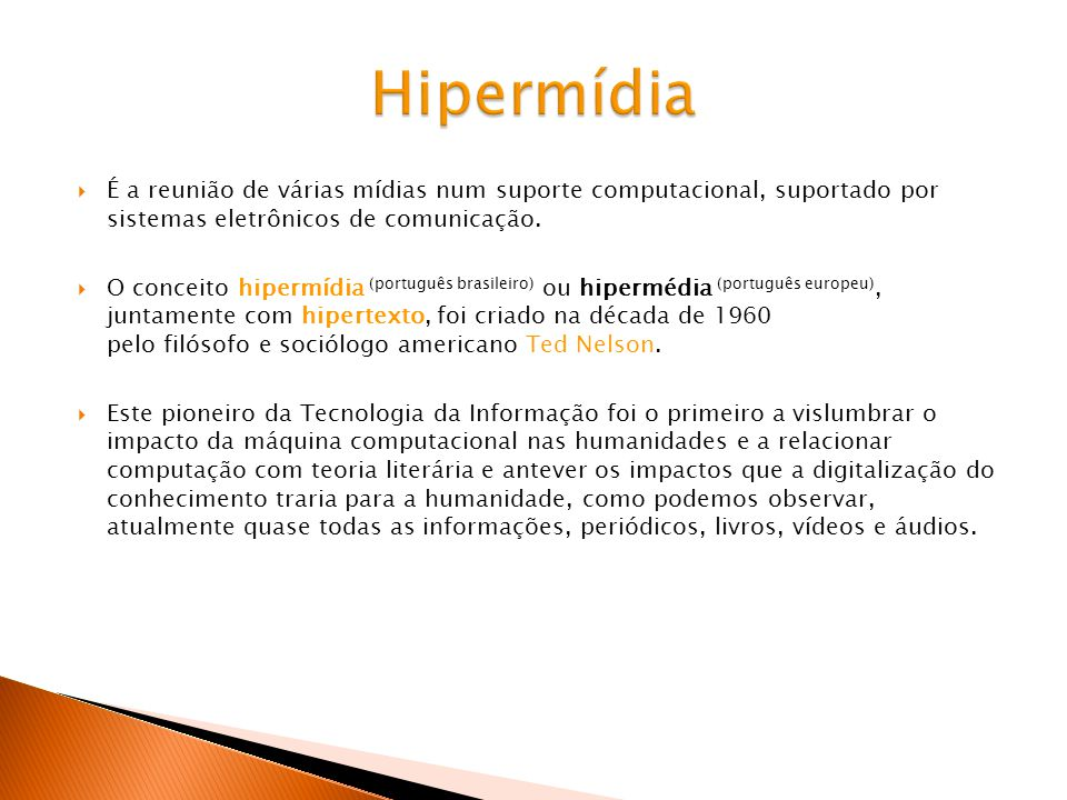 Hipermídia É a reunião de várias mídias num suporte computacional, suportado por sistemas eletrônicos de comunicação.