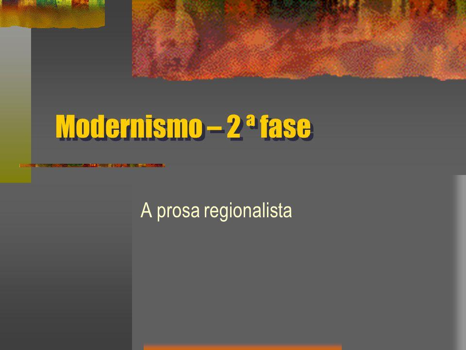 Modernismo – 2 ª fase A prosa regionalista