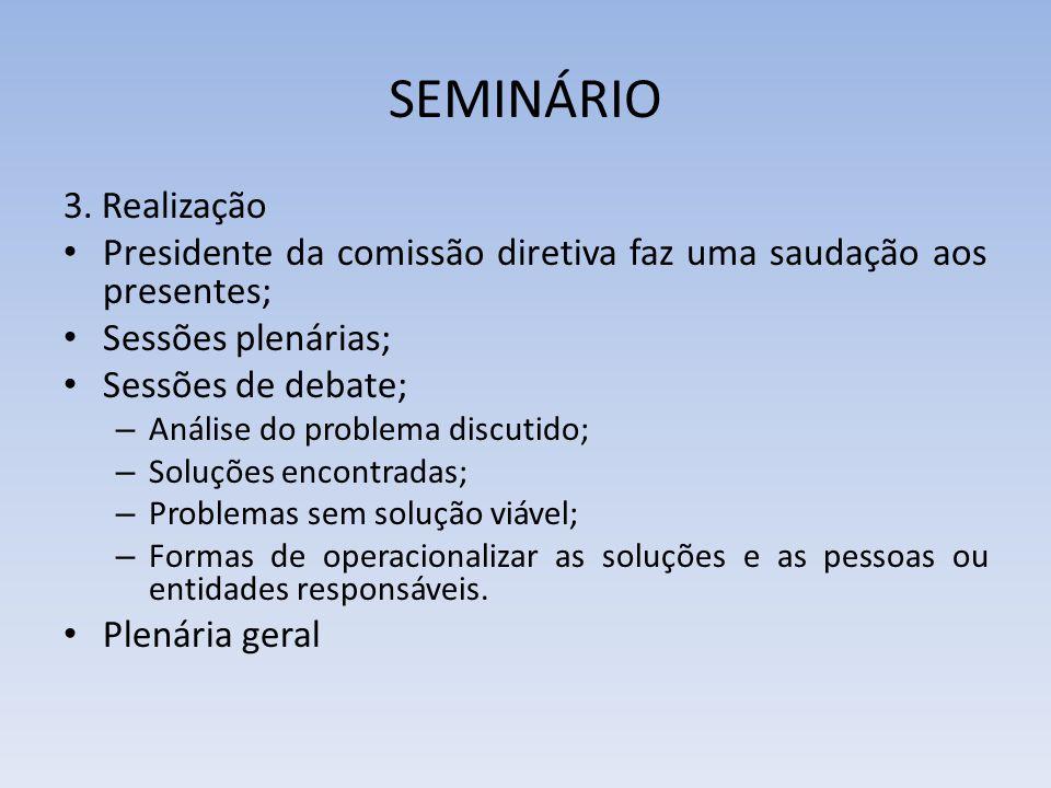 SEMINÁRIO 3. Realização. Presidente da comissão diretiva faz uma saudação aos presentes; Sessões plenárias;