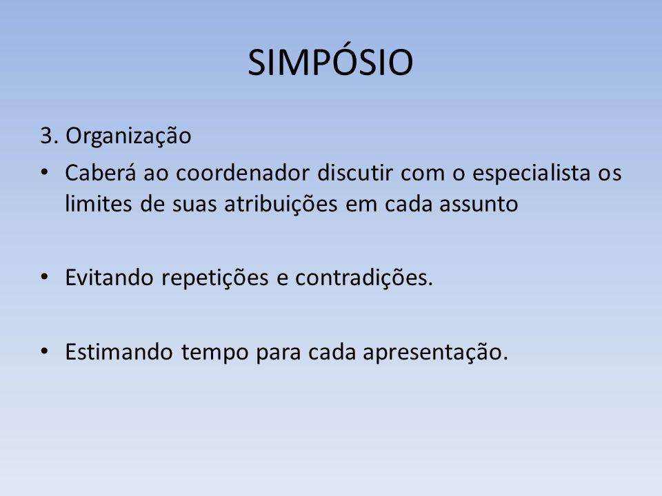 SIMPÓSIO 3. Organização. Caberá ao coordenador discutir com o especialista os limites de suas atribuições em cada assunto.