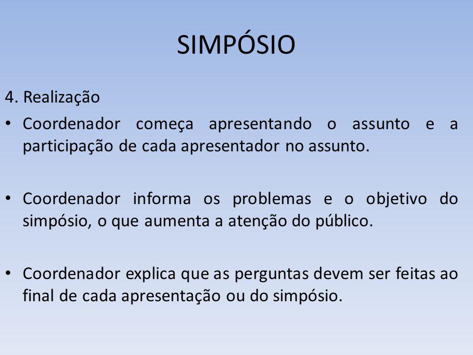 SIMPÓSIO 4. Realização. Coordenador começa apresentando o assunto e a participação de cada apresentador no assunto.