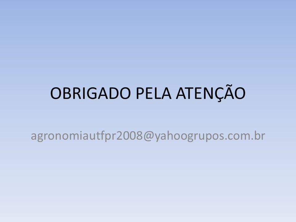 OBRIGADO PELA ATENÇÃO agronomiautfpr2008@yahoogrupos.com.br