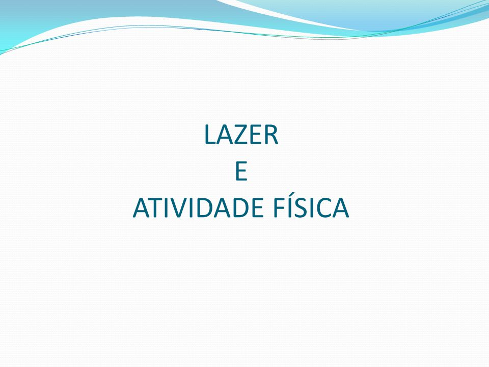 LAZER E ATIVIDADE FÍSICA