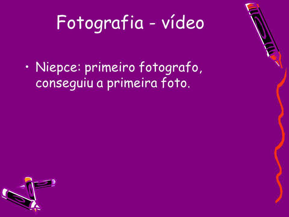 Fotografia - vídeo Niepce: primeiro fotografo, conseguiu a primeira foto.