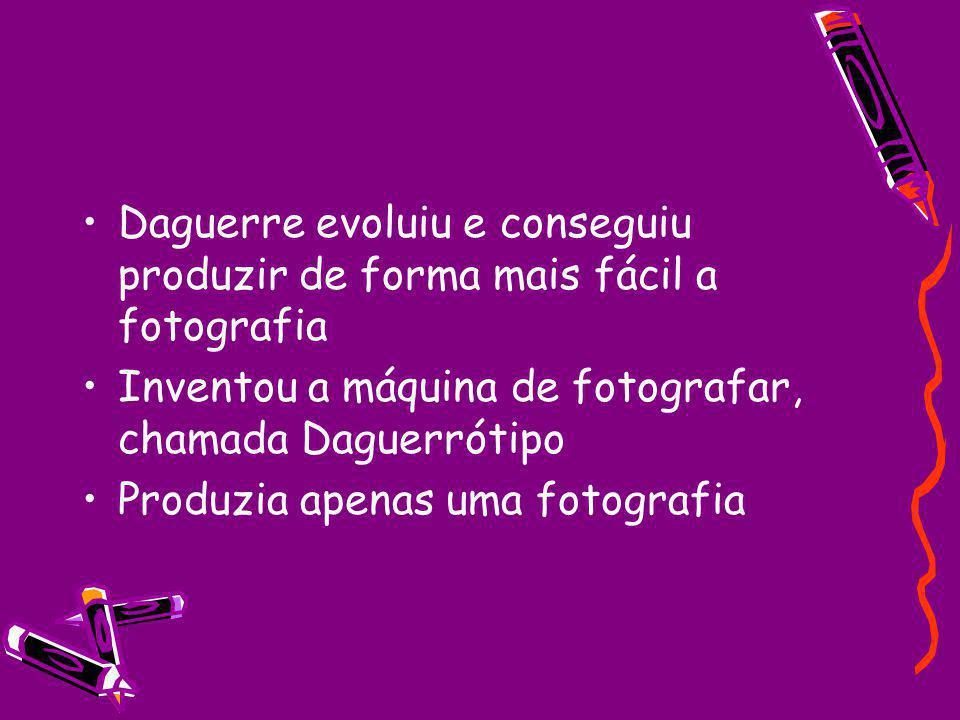 Daguerre evoluiu e conseguiu produzir de forma mais fácil a fotografia