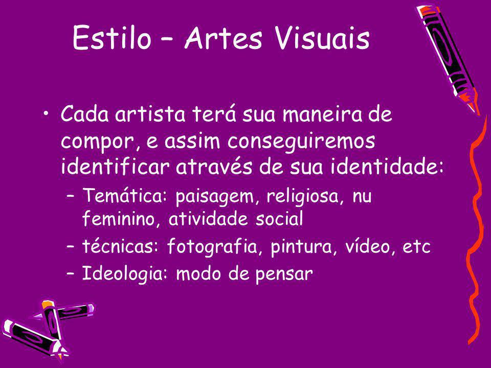 Estilo – Artes Visuais Cada artista terá sua maneira de compor, e assim conseguiremos identificar através de sua identidade: