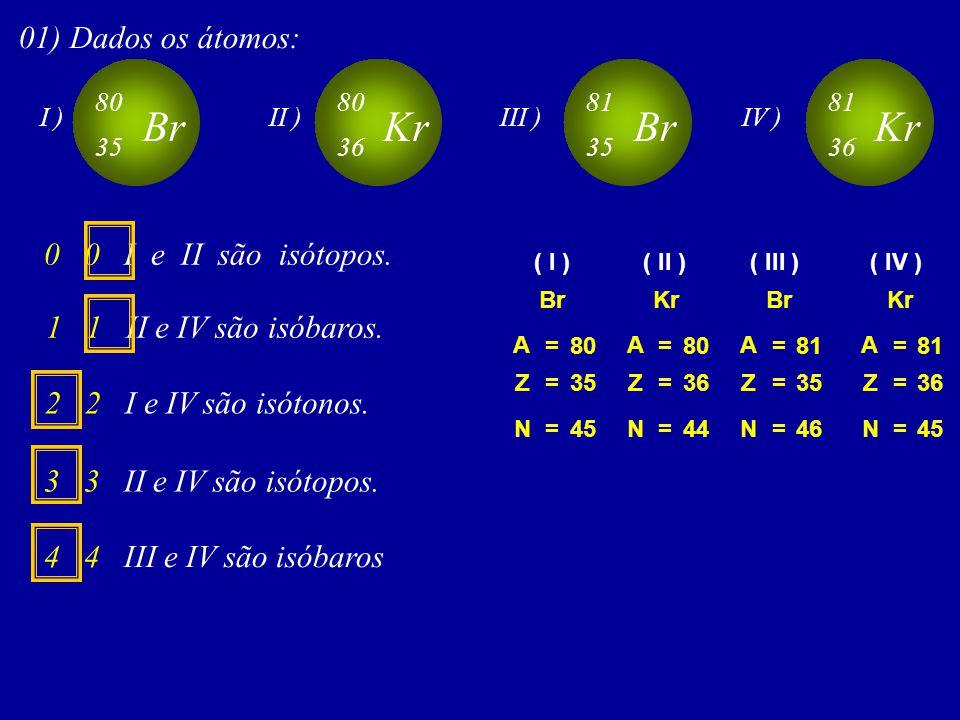 Br Kr Br Kr 01) Dados os átomos: 0 0 I e II são isótopos.