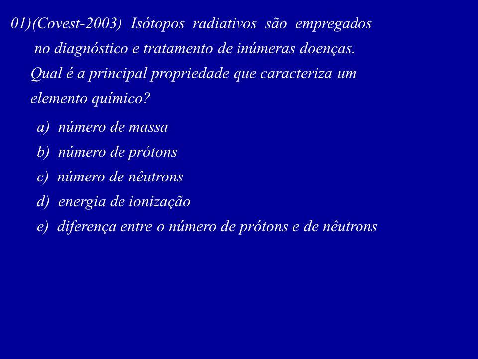01)(Covest-2003) Isótopos radiativos são empregados
