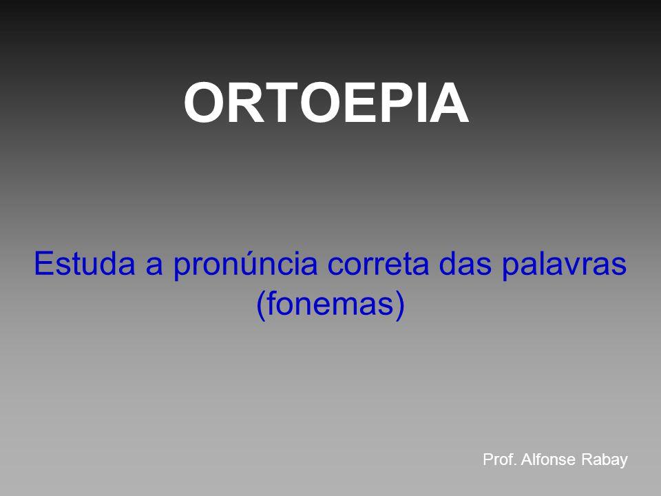 Estuda a pronúncia correta das palavras (fonemas)